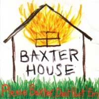Baxter House: Please Baxter, Don't Hurt 'Em