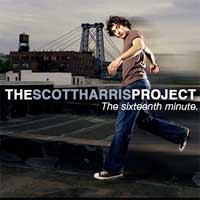 The Scott Harris Project: The Sixteenth Minute